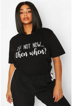 Black Plus If Not Now Then When Slogan T-Shirt