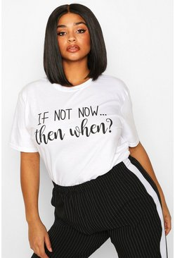 White Plus If Not Now Then When Slogan T-Shirt
