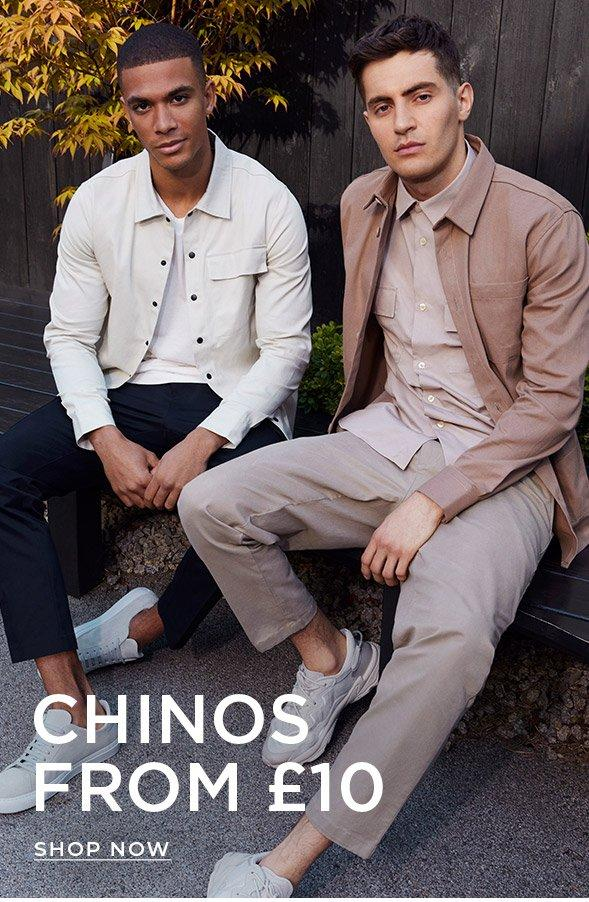 CHINOS FROM £10