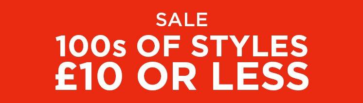 Sale 100s of Styles £10 or Less