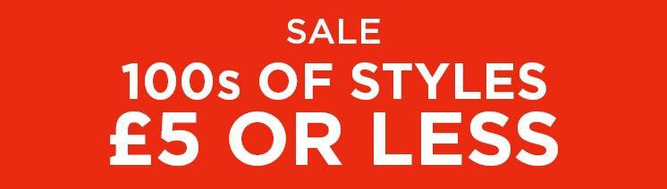 100's of Styles £5 or Less