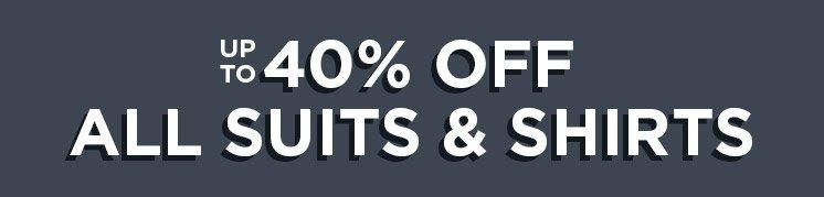 Up To 40% Off Suits & Shirts