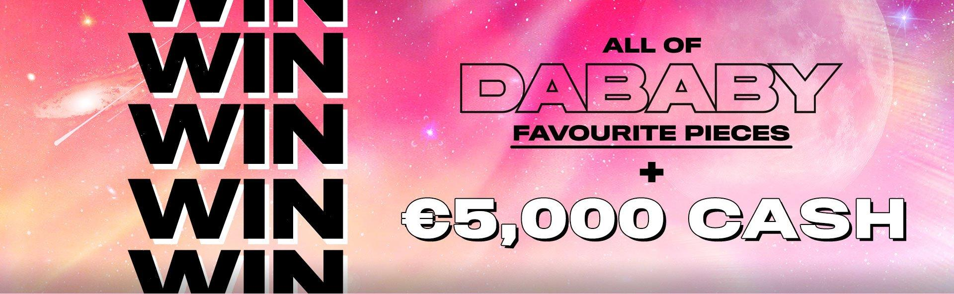 Win all of DaBaby favourite pieces plus €5000 cash