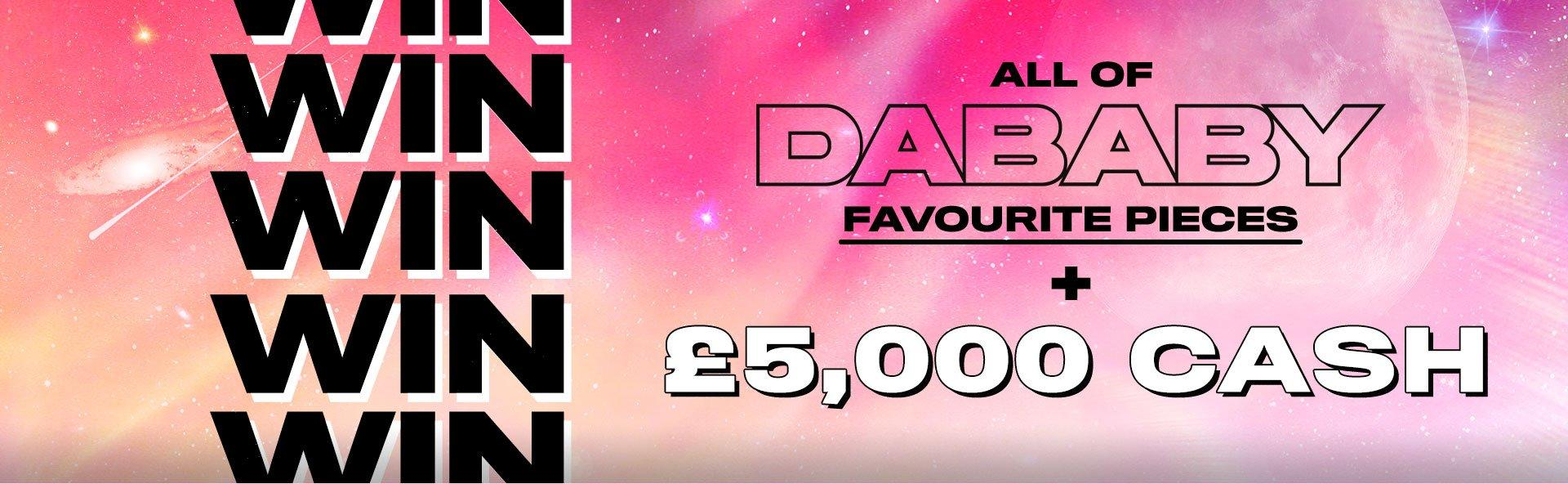 Win all of DaBaby favourite pieces plus £5000 cash